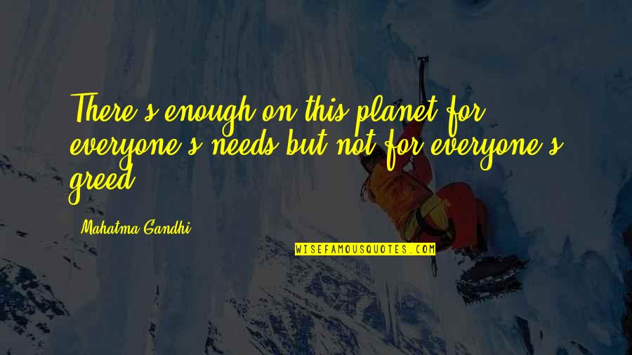 Poverty's Quotes By Mahatma Gandhi: There's enough on this planet for everyone's needs
