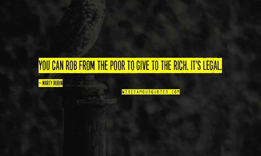 Poverty's Quotes By Marty Rubin: You can rob from the poor to give