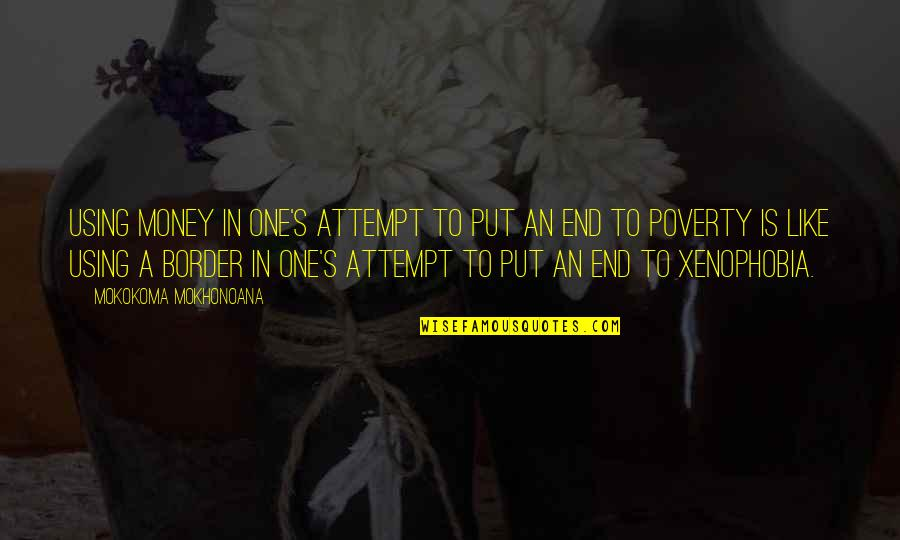 Poverty's Quotes By Mokokoma Mokhonoana: Using money in one's attempt to put an
