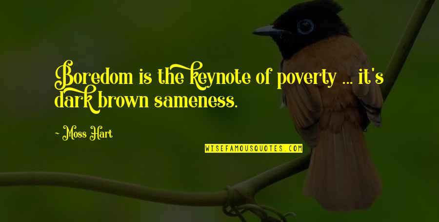Poverty's Quotes By Moss Hart: Boredom is the keynote of poverty ... it's