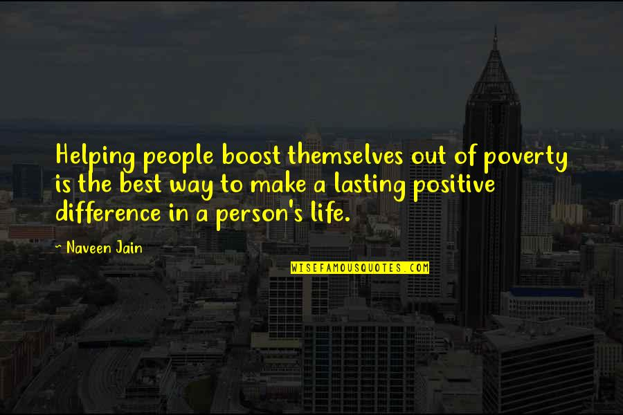 Poverty's Quotes By Naveen Jain: Helping people boost themselves out of poverty is