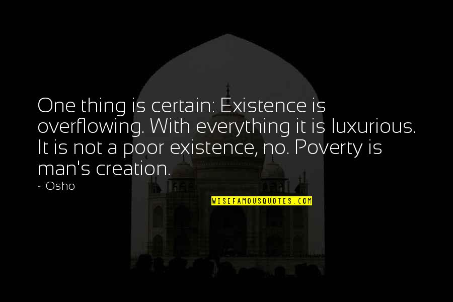 Poverty's Quotes By Osho: One thing is certain: Existence is overflowing. With