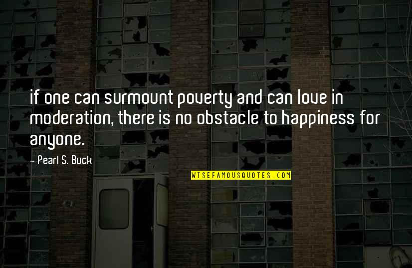 Poverty's Quotes By Pearl S. Buck: if one can surmount poverty and can love