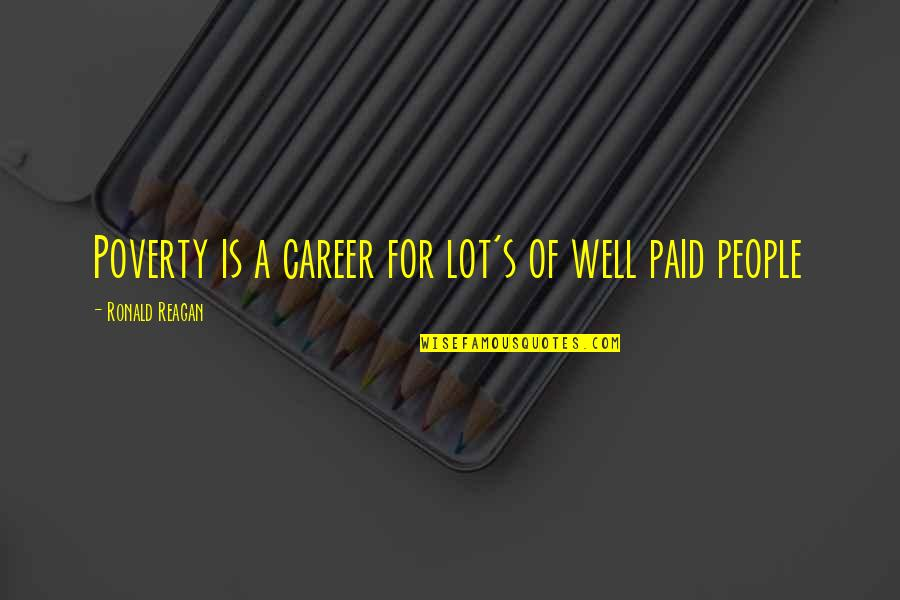 Poverty's Quotes By Ronald Reagan: Poverty is a career for lot's of well