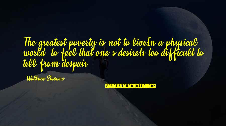 Poverty's Quotes By Wallace Stevens: The greatest poverty is not to liveIn a