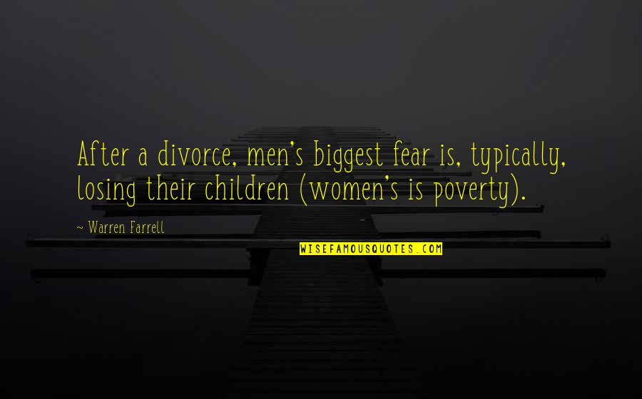 Poverty's Quotes By Warren Farrell: After a divorce, men's biggest fear is, typically,