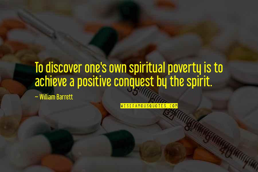 Poverty's Quotes By William Barrett: To discover one's own spiritual poverty is to