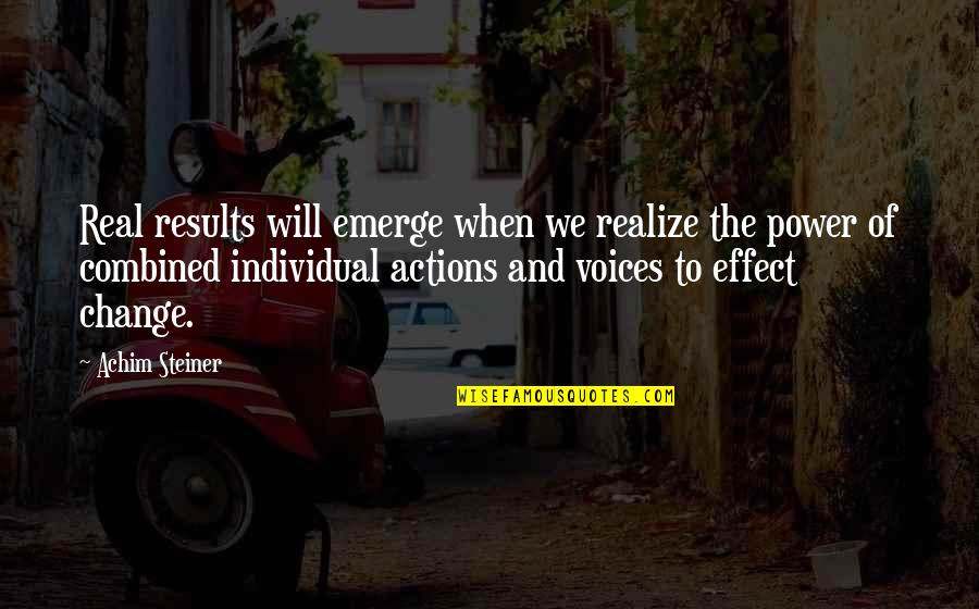 Power And Change Quotes By Achim Steiner: Real results will emerge when we realize the