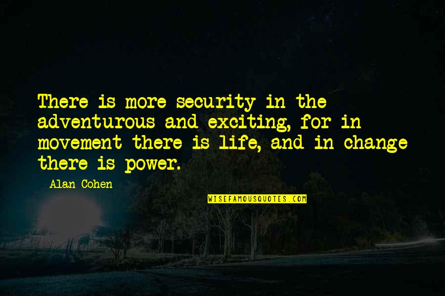 Power And Change Quotes By Alan Cohen: There is more security in the adventurous and