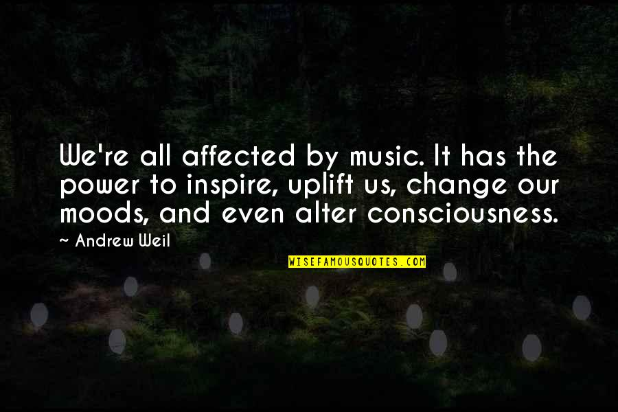 Power And Change Quotes By Andrew Weil: We're all affected by music. It has the