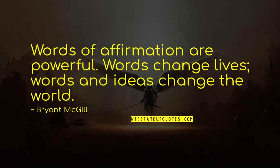 Power And Change Quotes By Bryant McGill: Words of affirmation are powerful. Words change lives;