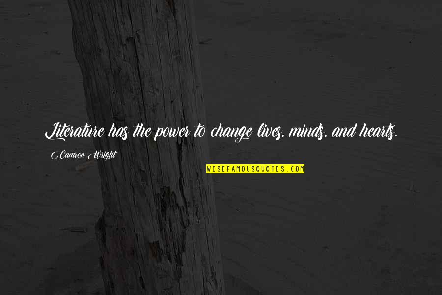 Power And Change Quotes By Camron Wright: Literature has the power to change lives, minds,