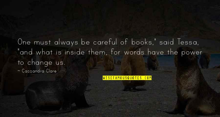 "Power And Change Quotes By Cassandra Clare: One must always be careful of books,"" said"