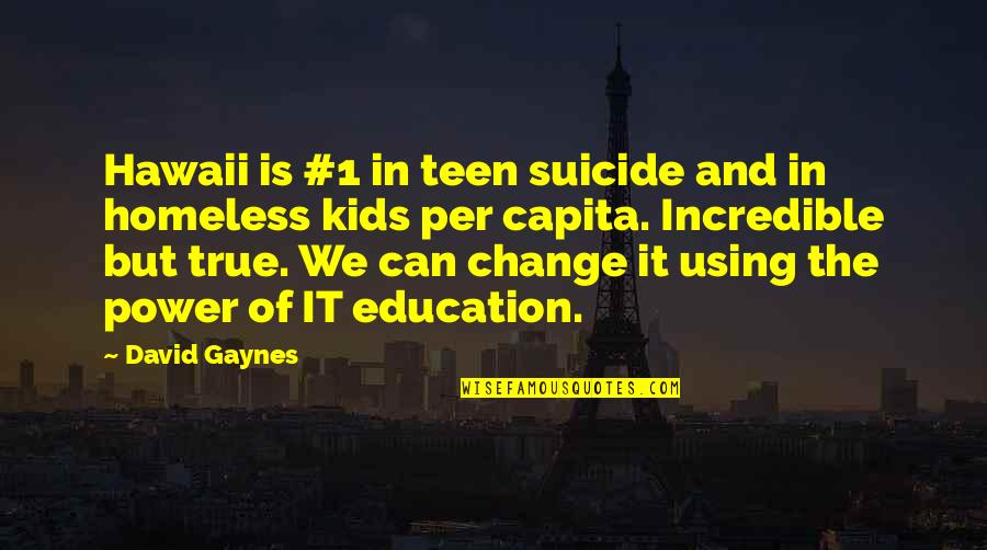 Power And Change Quotes By David Gaynes: Hawaii is #1 in teen suicide and in