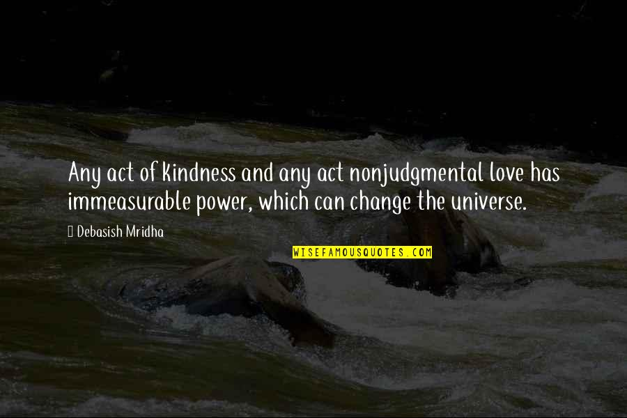 Power And Change Quotes By Debasish Mridha: Any act of kindness and any act nonjudgmental