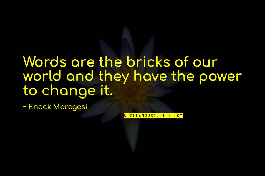 Power And Change Quotes By Enock Maregesi: Words are the bricks of our world and