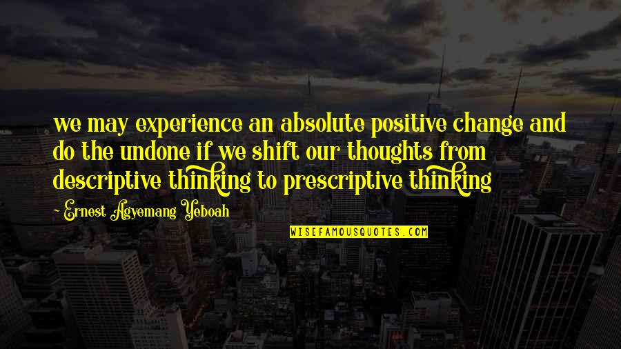 Power And Change Quotes By Ernest Agyemang Yeboah: we may experience an absolute positive change and