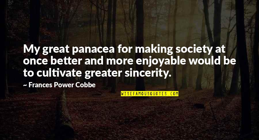 Power And Change Quotes By Frances Power Cobbe: My great panacea for making society at once