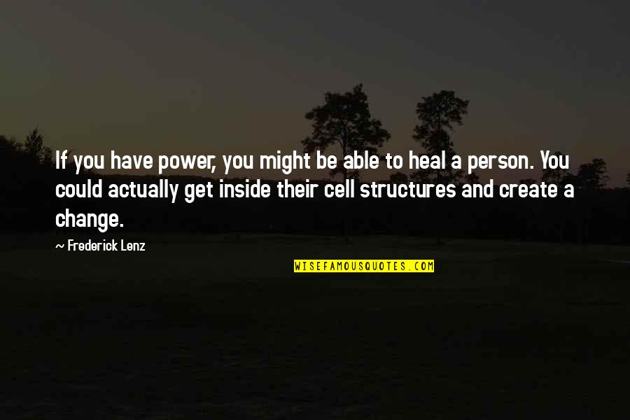 Power And Change Quotes By Frederick Lenz: If you have power, you might be able