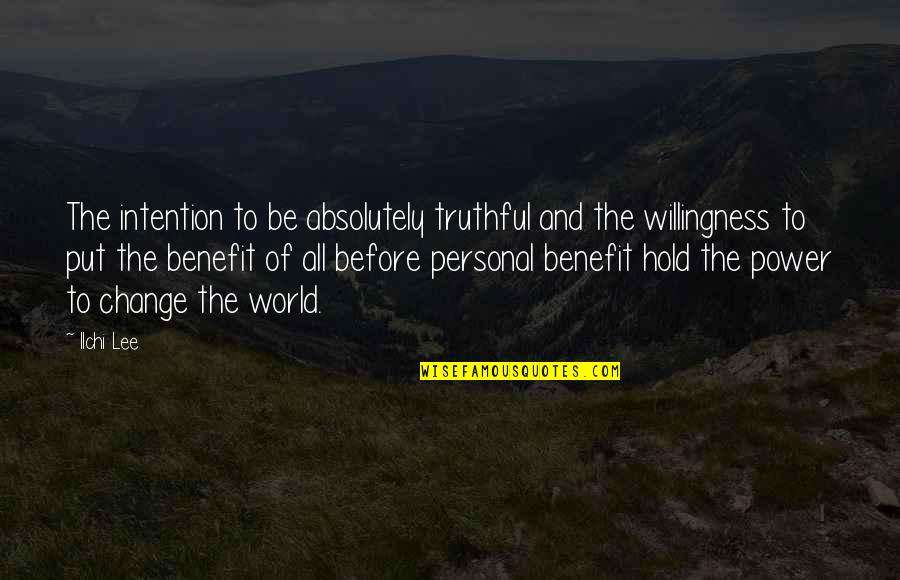 Power And Change Quotes By Ilchi Lee: The intention to be absolutely truthful and the