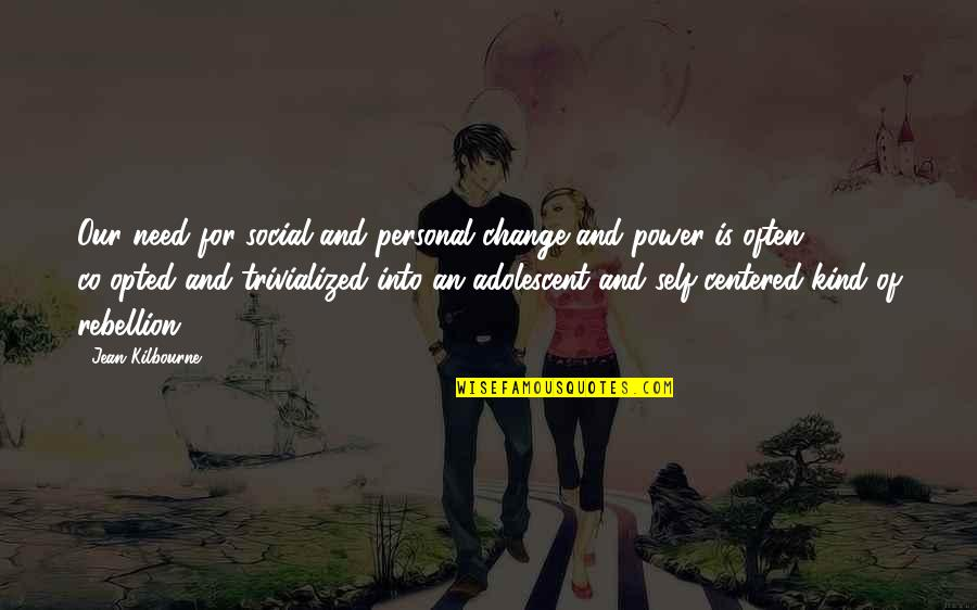 Power And Change Quotes By Jean Kilbourne: Our need for social and personal change and