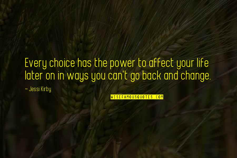 Power And Change Quotes By Jessi Kirby: Every choice has the power to affect your