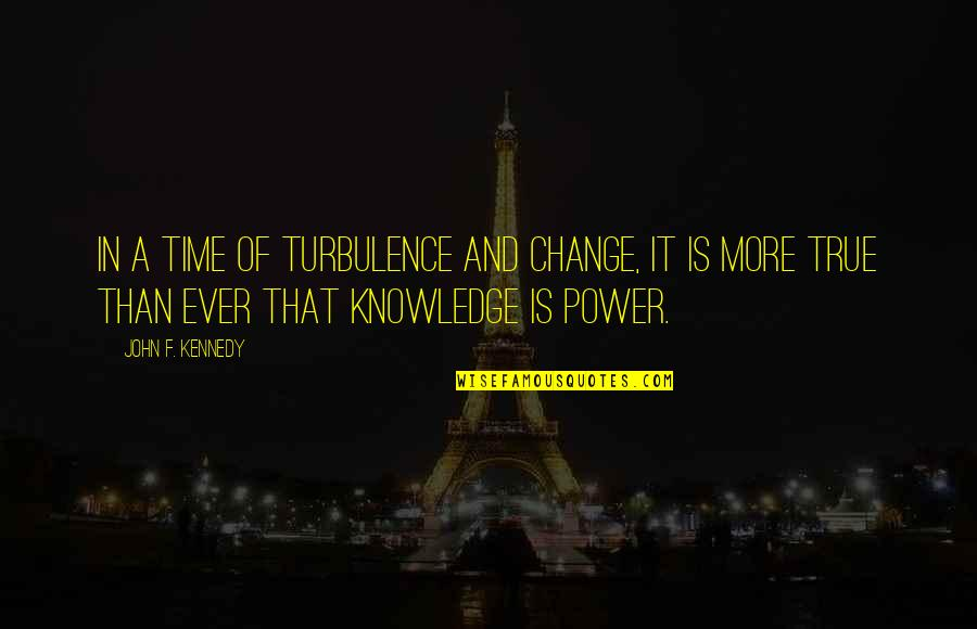 Power And Change Quotes By John F. Kennedy: In a time of turbulence and change, it