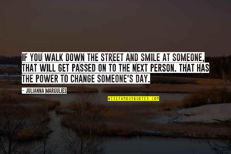 Power And Change Quotes By Julianna Margulies: If you walk down the street and smile