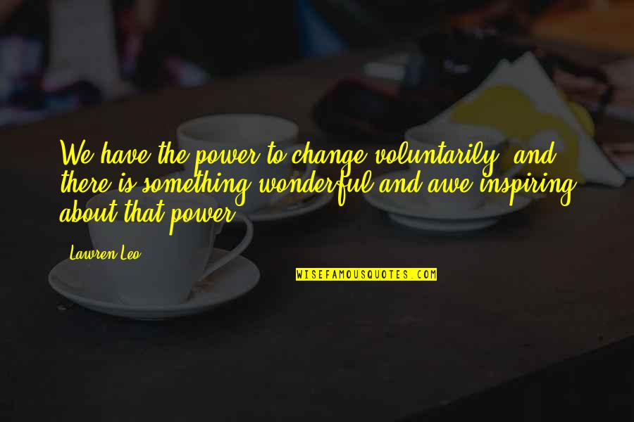 Power And Change Quotes By Lawren Leo: We have the power to change voluntarily, and