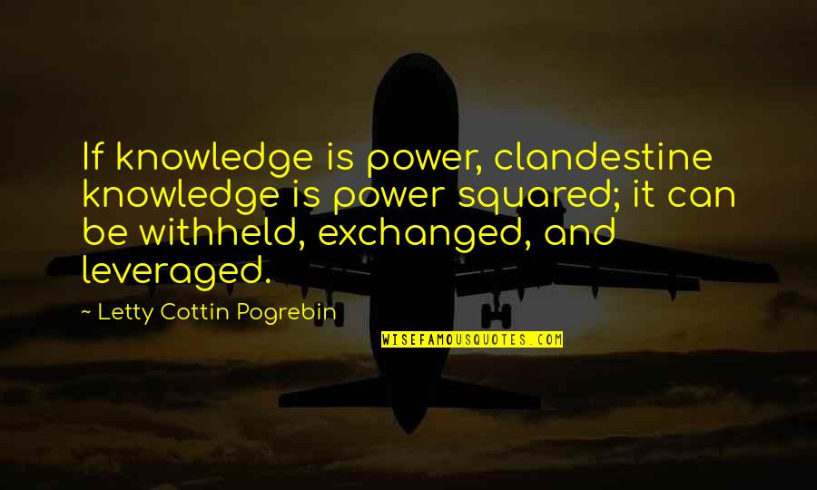 Power And Change Quotes By Letty Cottin Pogrebin: If knowledge is power, clandestine knowledge is power