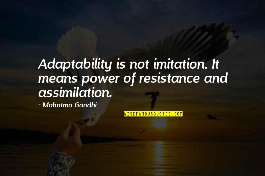 Power And Change Quotes By Mahatma Gandhi: Adaptability is not imitation. It means power of