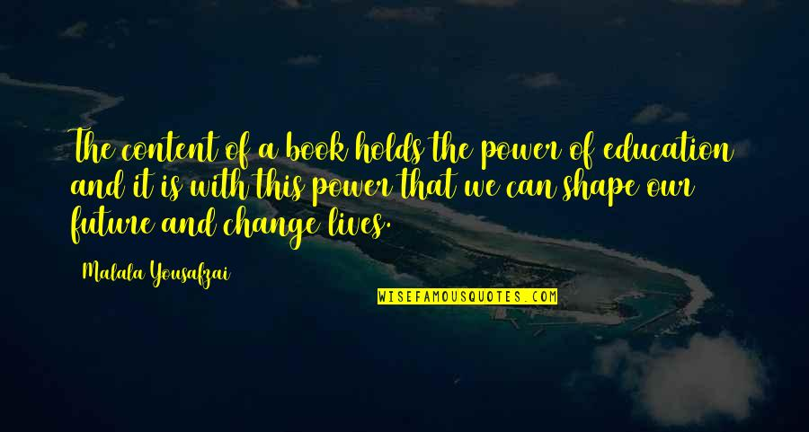 Power And Change Quotes By Malala Yousafzai: The content of a book holds the power