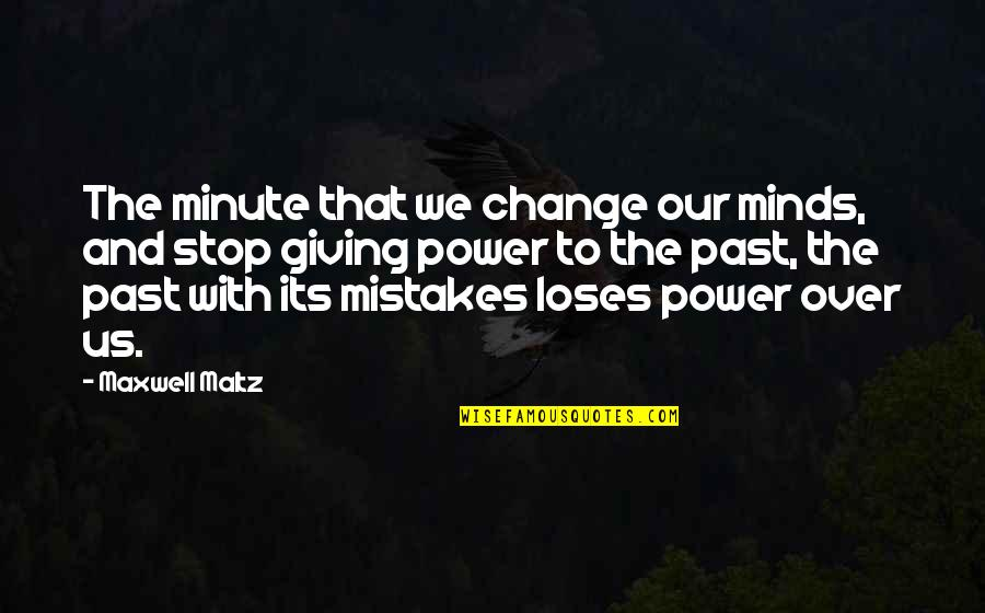 Power And Change Quotes By Maxwell Maltz: The minute that we change our minds, and