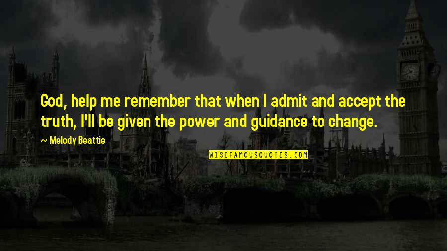 Power And Change Quotes By Melody Beattie: God, help me remember that when I admit