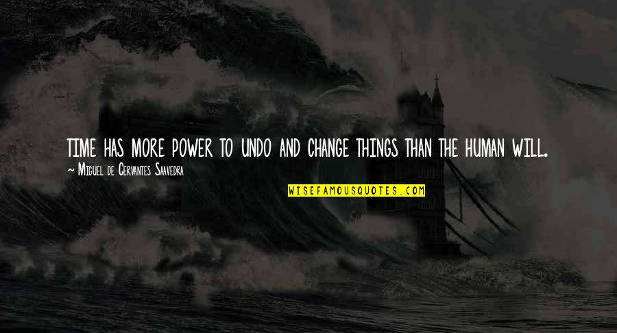 Power And Change Quotes By Miguel De Cervantes Saavedra: time has more power to undo and change