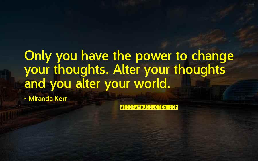 Power And Change Quotes By Miranda Kerr: Only you have the power to change your
