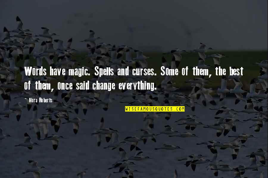 Power And Change Quotes By Nora Roberts: Words have magic. Spells and curses. Some of