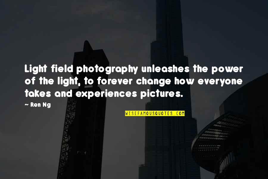 Power And Change Quotes By Ren Ng: Light field photography unleashes the power of the