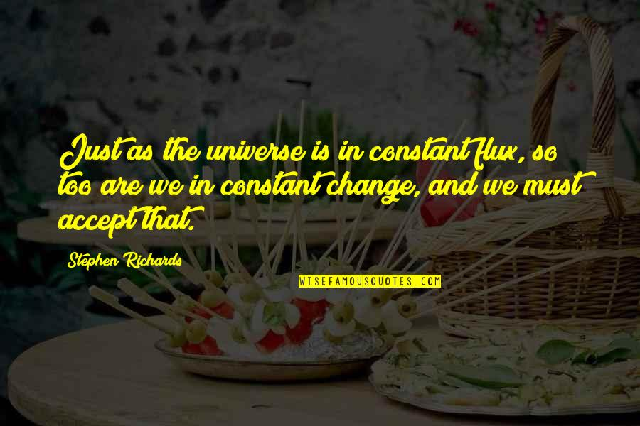 Power And Change Quotes By Stephen Richards: Just as the universe is in constant flux,