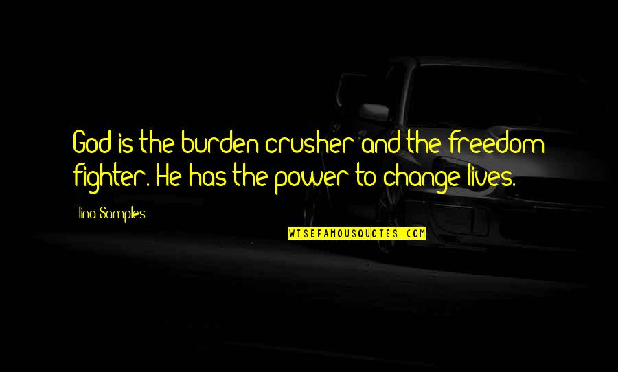 Power And Change Quotes By Tina Samples: God is the burden crusher and the freedom