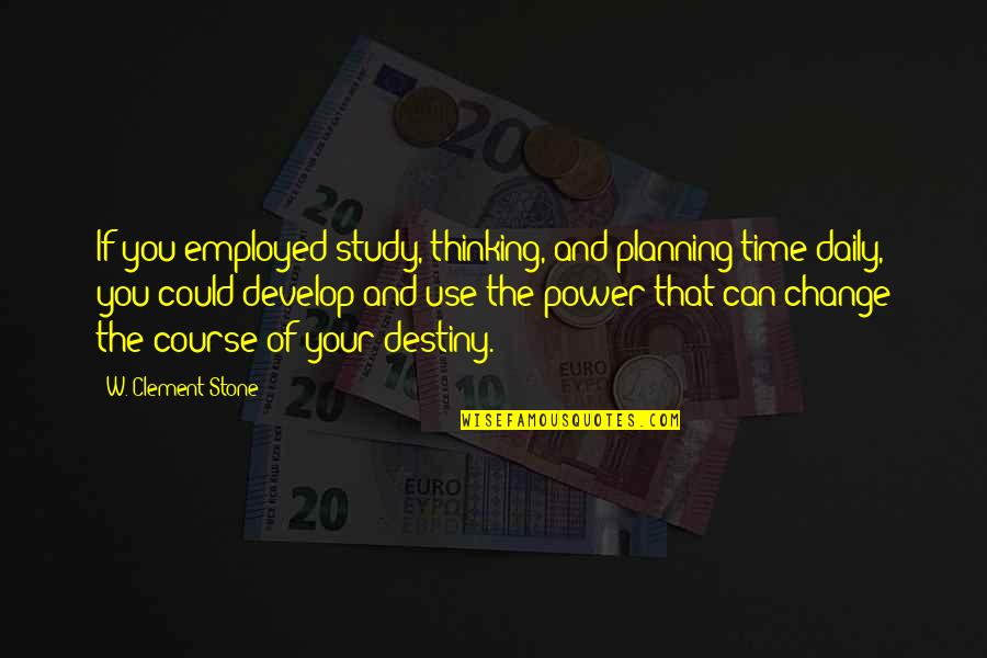 Power And Change Quotes By W. Clement Stone: If you employed study, thinking, and planning time