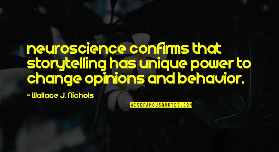 Power And Change Quotes By Wallace J. Nichols: neuroscience confirms that storytelling has unique power to