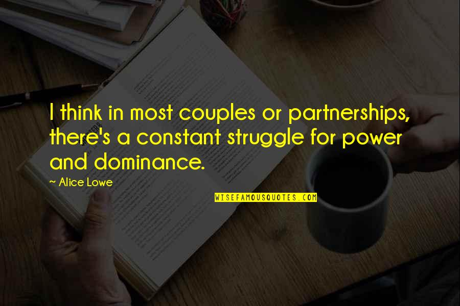 Power Couples Quotes By Alice Lowe: I think in most couples or partnerships, there's