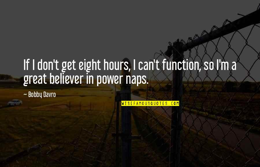 Power Naps Quotes By Bobby Davro: If I don't get eight hours, I can't
