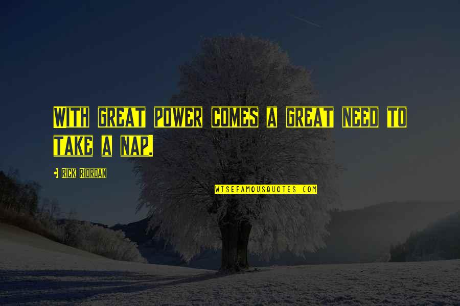 Power Naps Quotes By Rick Riordan: With great power comes a great need to