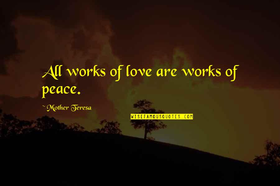 Power Of A Mother's Love Quotes By Mother Teresa: All works of love are works of peace.