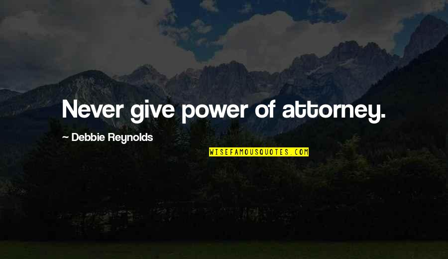 Power Of Attorney Quotes By Debbie Reynolds: Never give power of attorney.