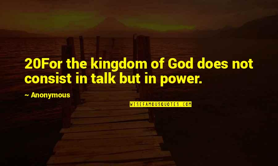 Power Of God Quotes By Anonymous: 20For the kingdom of God does not consist