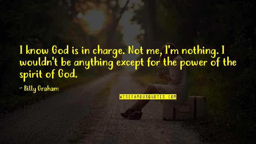 Power Of God Quotes By Billy Graham: I know God is in charge. Not me,
