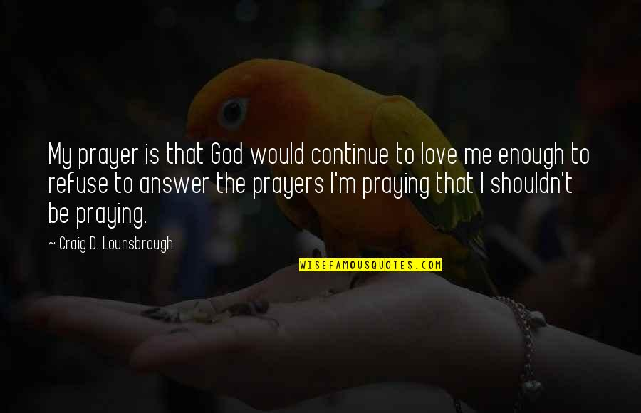 Power Of God Quotes By Craig D. Lounsbrough: My prayer is that God would continue to